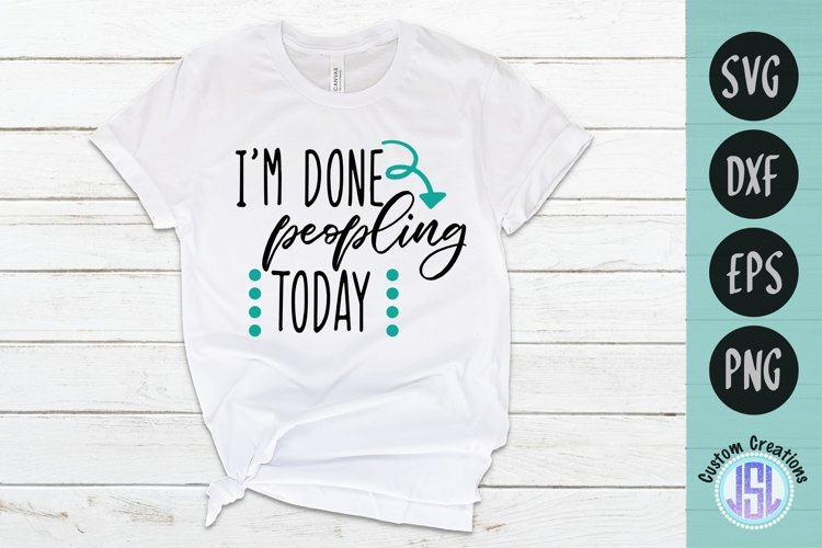 I'm Done Peopling Today | Funny Quotes SVG | SVG DXF EPS PNG example image 1