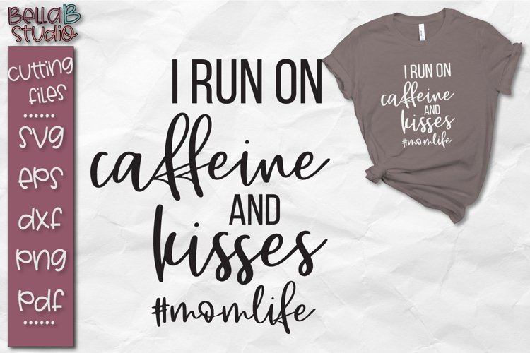 I Run On Caffeine and Kisses SVG File, Motherhood SVG File example image 1