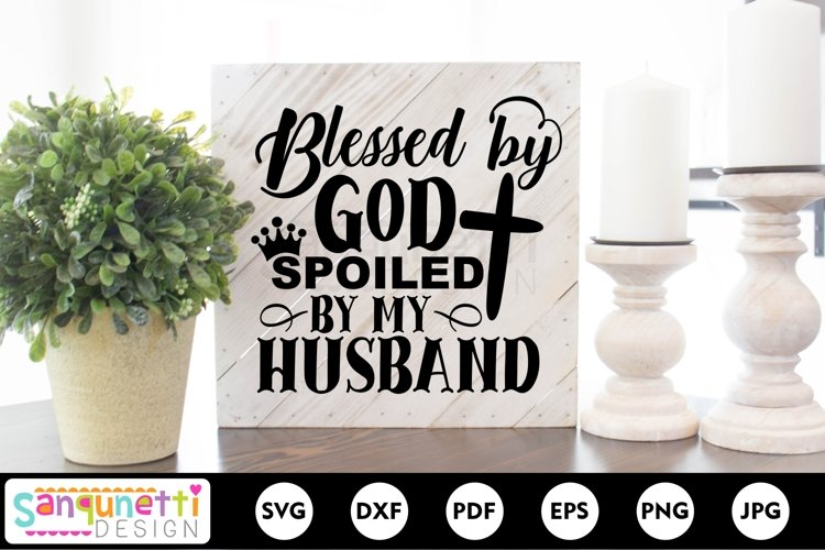 Blessed by God Spoiled by my husband SVG, faith svg