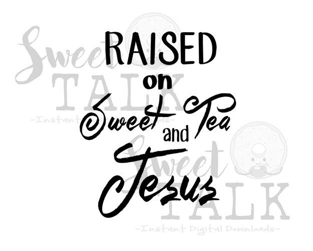 Raised on sweet tea and Jesus-Instant digital download example image 1