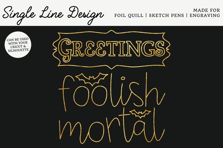Greetings Foolish Mortal Single Line Design for Foil Quill example image 1