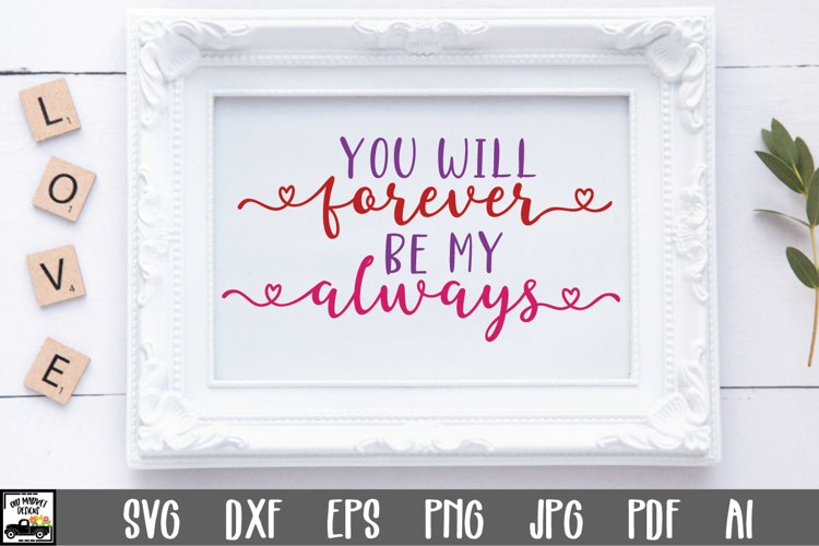 You Will Forever Be My Always SVG File - Valentine SVG File