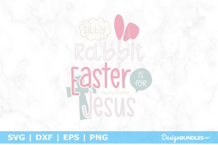 Silly Rabbit Easter Is For Jesus SVG File