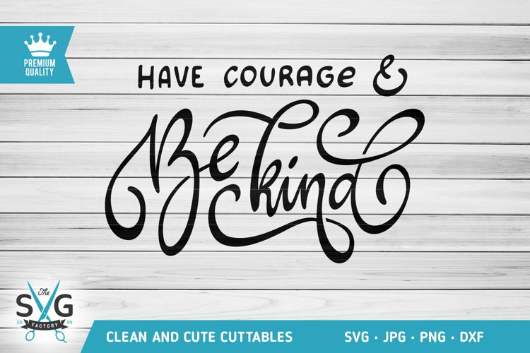 Have Courage And Be Kind SVG cutting file example image 1