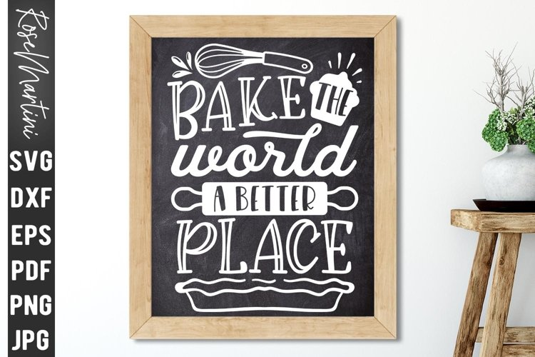 Bake The World A Better Place SVG Baking Cooking SVG Kitchen example image 1