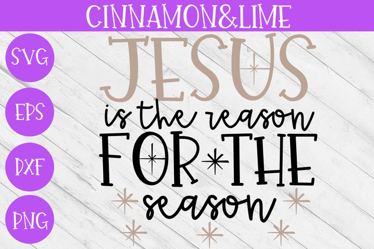 Christmas Svg - Jesus Is The Reason for the Season