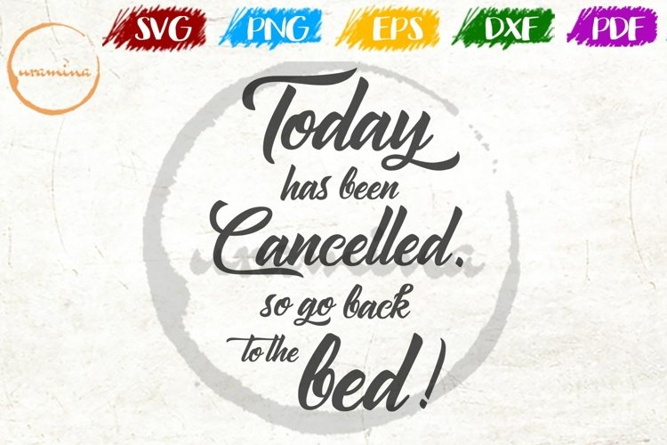 Today Has Been Cancelled Bedroom Wall Decor SVG PDF PNG DXF example image 1