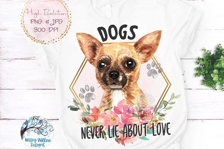 Chihuahua Dogs Never Lie About Love PNG | Sublimation example image 1