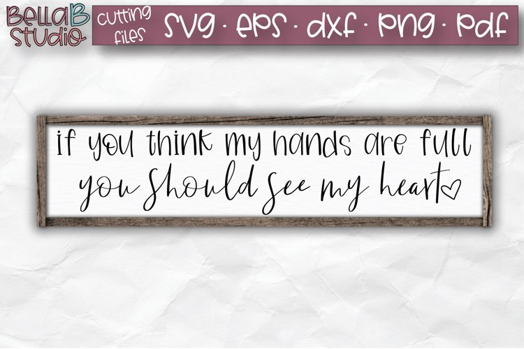 If You Think My Hands Are Full You Should See My Heart SVG