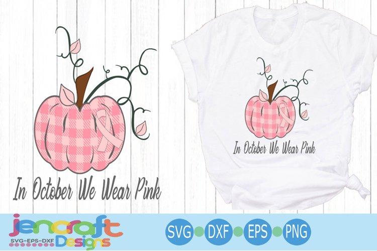 In October We Wear Pink svg Pumpkin Cancer Awareness svg cut