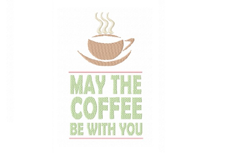 May the Coffee Be With You Machine Embroidery Design