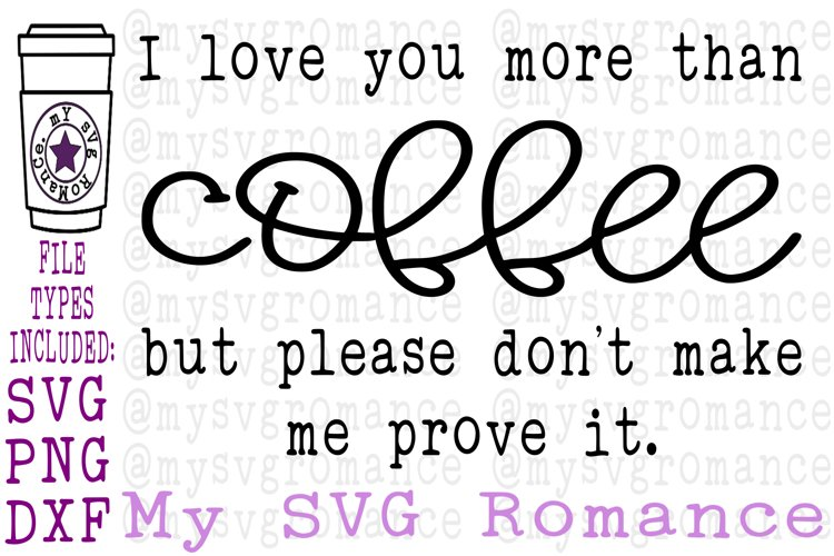 I Love You More Than Coffee But Dont Make Me Prove It SVG