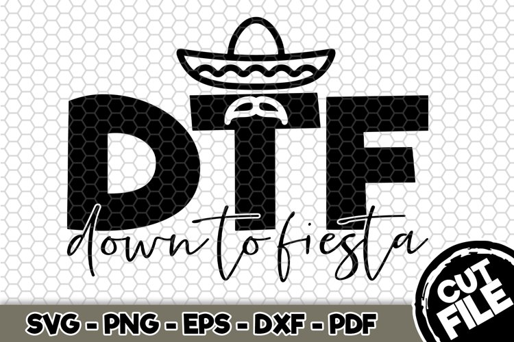 DTF Down to Fiesta - SVG Cut File n343
