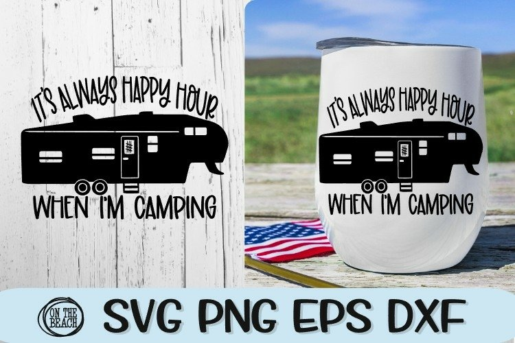 Fifth Wheel SVG -It's Always Happy Hour When I'm Camping SVG example image 1