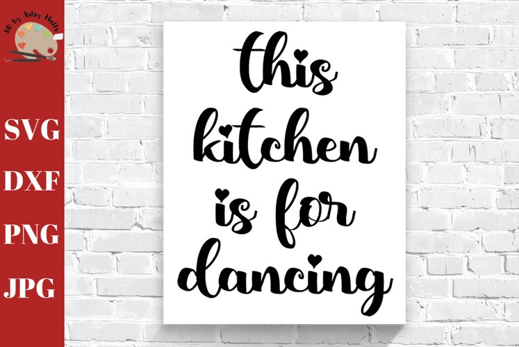This Kitchen is For Dancing Wall quote SVG kitchen decor svg example image 1