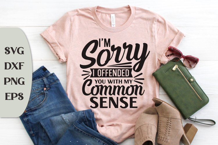 I'm Sorry I Offended You With My Common Sense, Sarcasm Svg example image 1