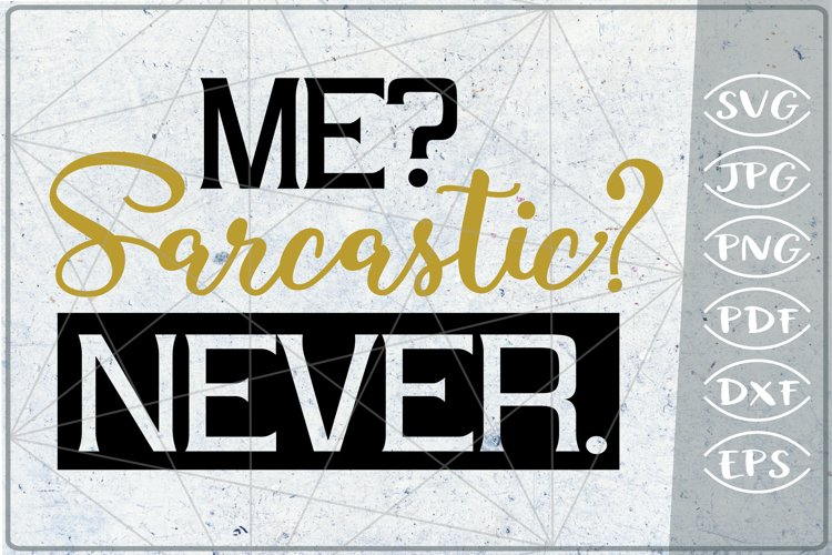 Funny Sarcastic Quote SVG Cutting File - Me? Sarcastic?Never example image 1
