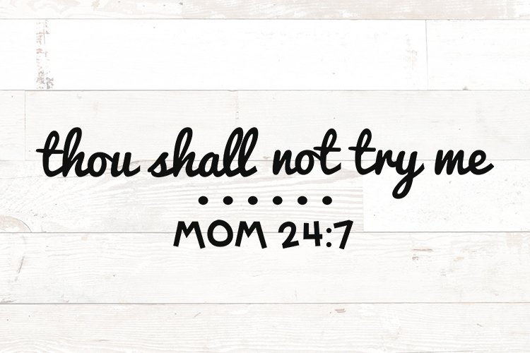 Thou Shall Not Try Me Mom 24 7 sayings