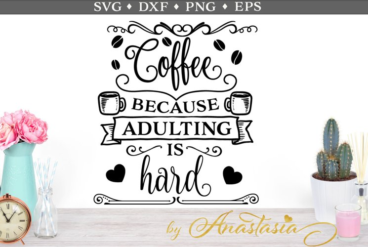 Coffee because adulting is hard SVG cut file - Free Design of The Week Font