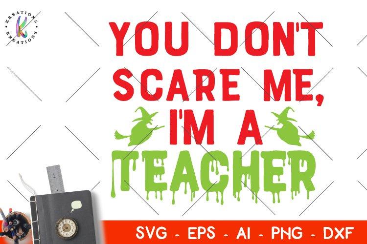 You don't scare me I'm a teacher svg Halloween svg Teacher example image 1