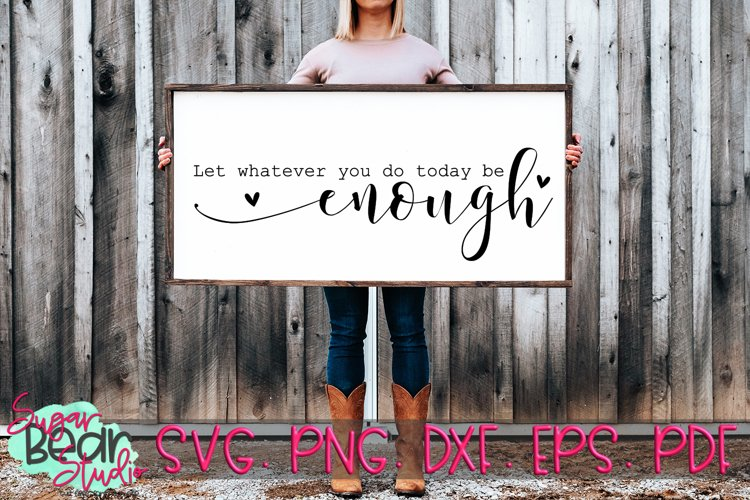 Let Whatever You Do Today Be Enough - A Quote SVG example image 1