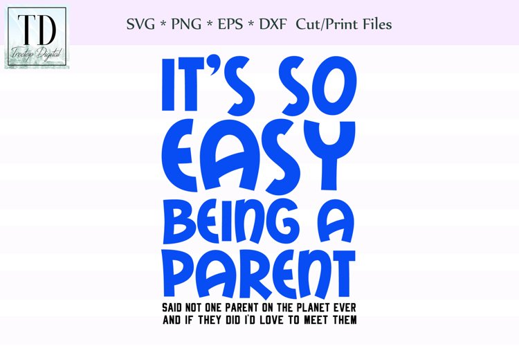 Easy Being a Parent, Mom and Dad, A Parenting SVG example image 1