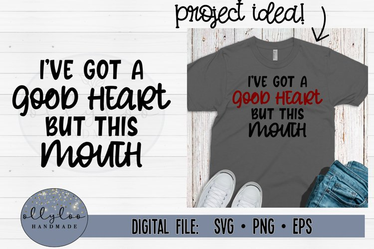 Ive Got A Good Heart, But This Mouth SVG | Funny Shirt SVG example image 1