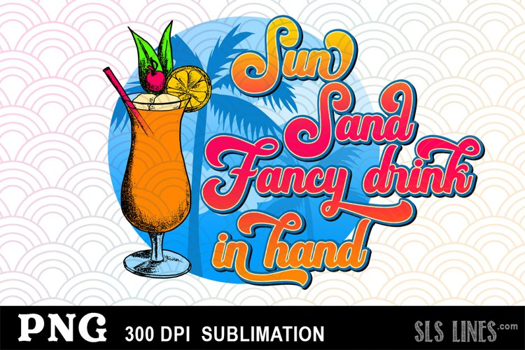Sun Sand Fancy Drink in Hand - Alcohol Sublimation