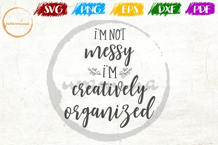 I'm Not Messy Home Office Quote SVG Cut Files - PDF - PNG example image 1