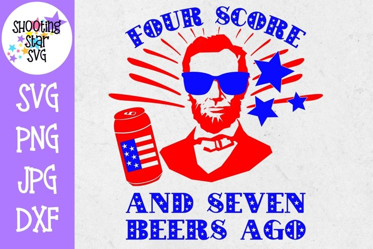 Four Score and Seven Beers Ago - Fourth of July SVG