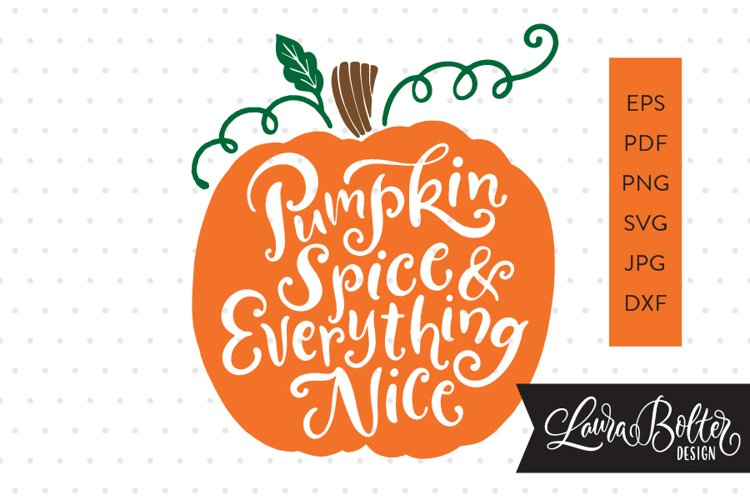 Pumpkin Spice and Everything Nice SVG