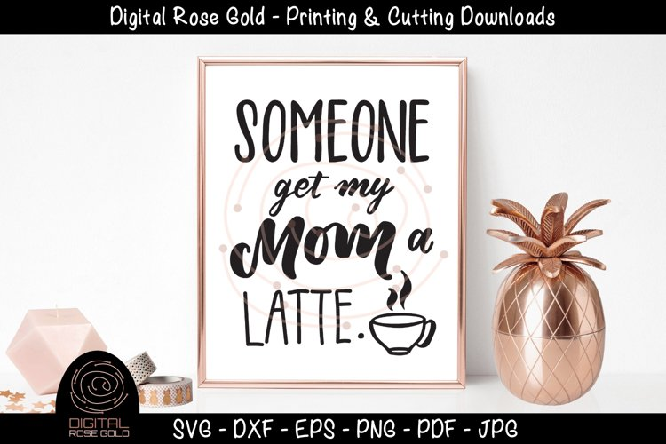 Someone Get My Mom A Latte - Funny Kids SVG, Coffee Mom SVG example image 1