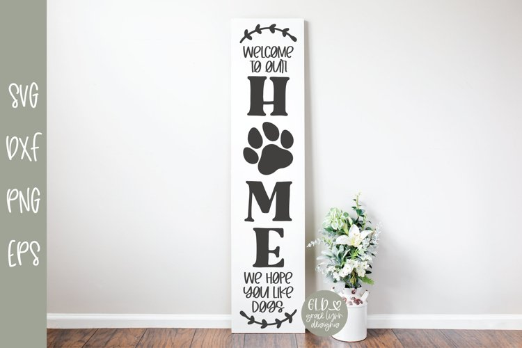 Welcome To Our Home We Hope You Like Dogs - SVG Cut File example image 1