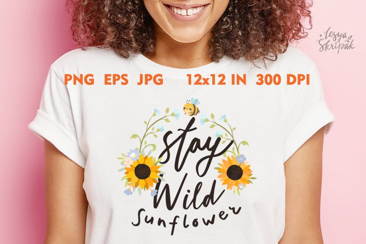 Sunflower sublimation. Sunflower quotes. Stay wild sunflower