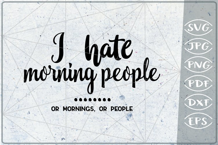 Sarcastic Quote SVG Cut File-I Hate Morning People Or Mornin example image 1