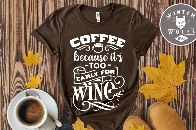 Coffee because it's too early too wine SVG EPS DXF PNG example image 1