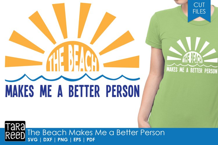 The Beach Makes Me a Better Person - Beach SVG and Cut Files