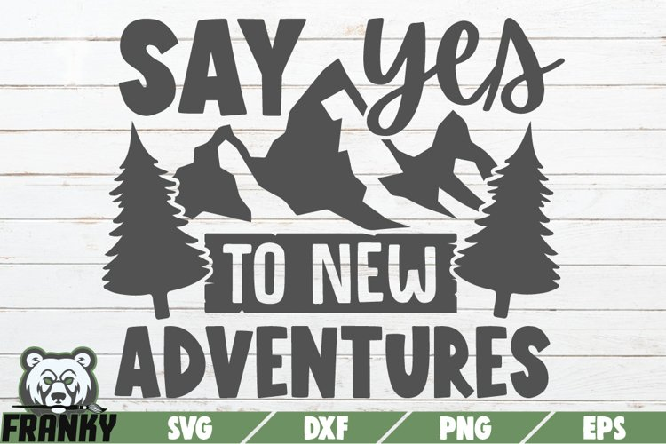 Say yes to new adventures SVG   Printable Cut file example image 1