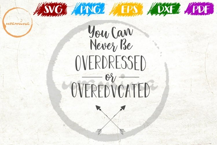 You Can Never Be Overdressed or Overeducated SVG PDF PNG DXF example image 1