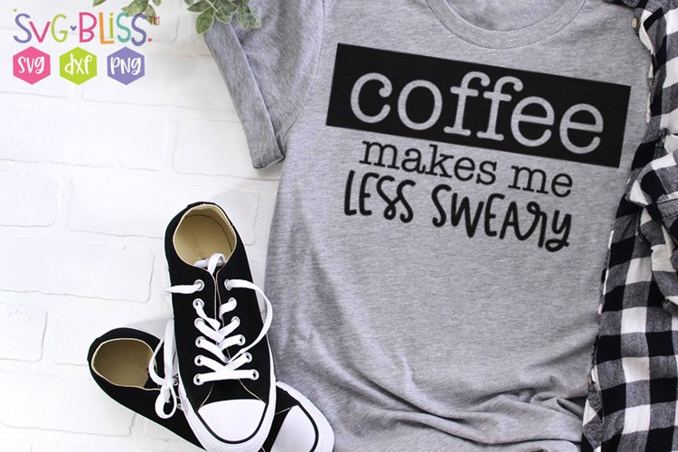 Coffee Makes Me Less Sweary SVG Cut File