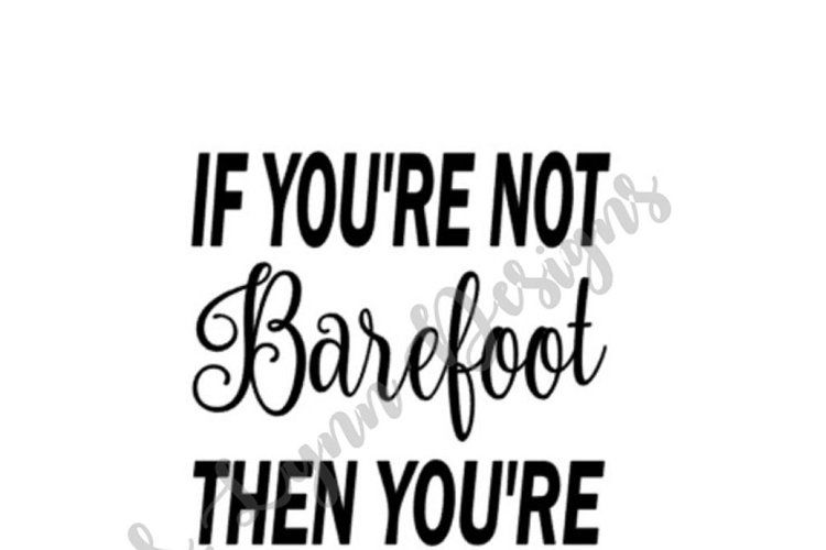 If You're not Barefoot You're Overdressed SVG File example image 1