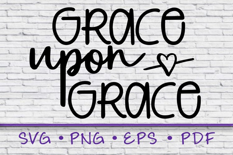 grace upon grace, grace svg, grace upon grace svg, grace example image 1