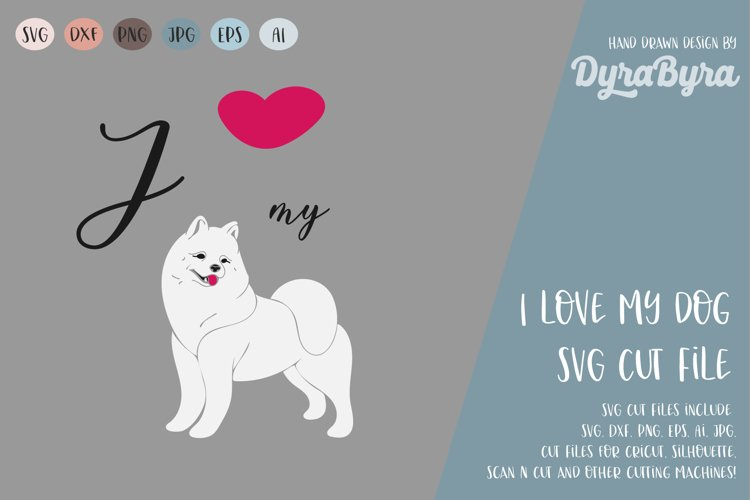 I love my Dog SVG / Polar Mist SVG / Samoyed SVG Vector File example image 1