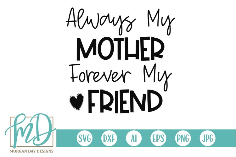 Always My Mother Forever My Friend Mom Mother S Day Svg 248887 Cut Files Design Bundles