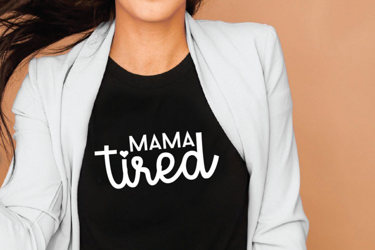 Mama Tired SVG, cut files eps, dxf, png, jpg, svg