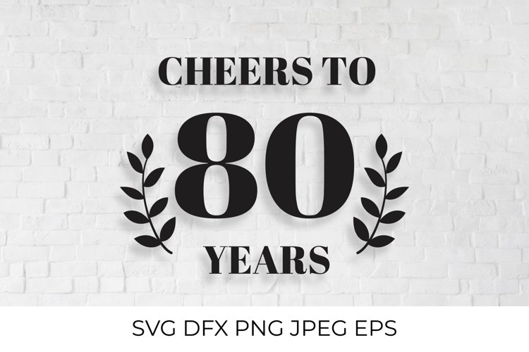 Cheers to 80 Years SVG cut file. 80th Birthday, Anniversary example image 1