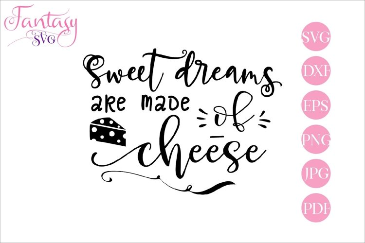 Sweet dreams are made of cheese - svg cut file