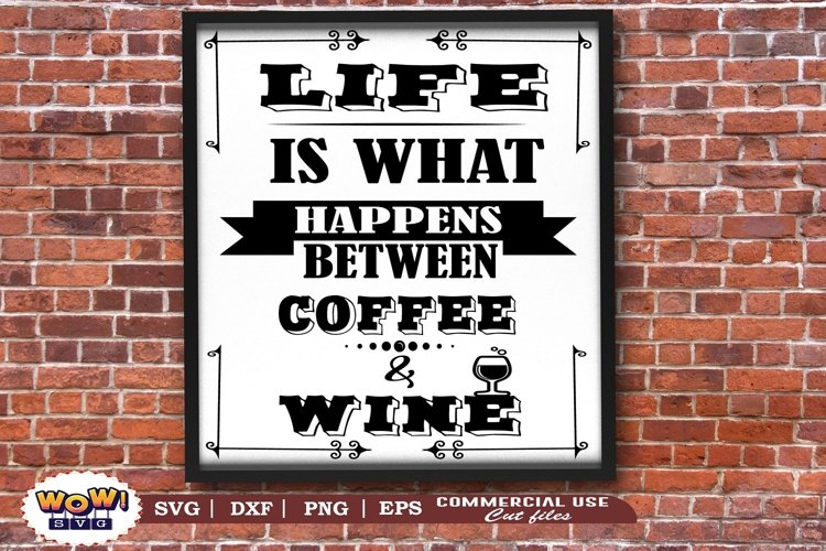 Life is what happens between coffee and wine svg, Coffee svg example image 1