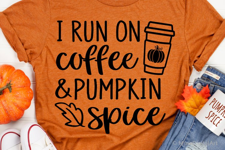 I Run on Coffee and Pumpkin Spice Svg, Funny Fall Svg File example image 1