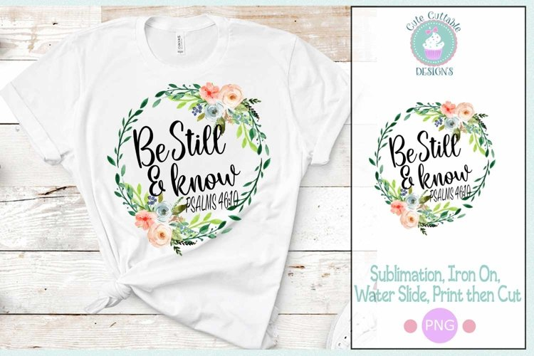 Be Still and Know PSALMS 46 10 PNG Sublimation Digital Desig